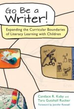Go Be a Writer!: Expanding the Curricular Boundaries of Literacy Learning with Children