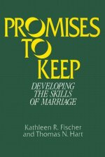 Promises to Keep: Developing the Skills of Marriage