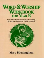 Word & Worship Workbook for Year B: For Ministry in Initiation, Preaching, Religious Education