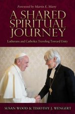 A Shared Spiritual Journey: Lutherans and Catholics Traveling Toward Unity