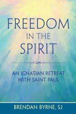 Freedom in the Spirit: An Ignatian Retreat with Saint Paul