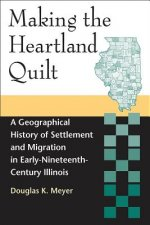 Making the Heartland Quilt: A Geographical History of Settlement and Migration in Early-Nineteenth-Century Illinois