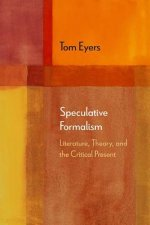 Speculative Formalism: Literature, Theory, and the Critical Present