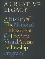 Creative Legacy: A History of the National Endowment for the Arts Visual Artists' Fellowship Program