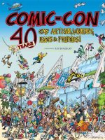 Comic-Con: 40 Years of Artists, Writers, Fans & Friends