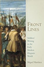 Front Lines: Soldiers' Writing in the Early Modern Hispanic World