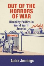 Out of the Horrors of War: Disability Politics in World War II America