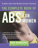 The Complete Book of ABS for Women: The Definitive Guide for Women Who Want to Get Into the Ultimate Shape