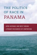 The Politics of Race in Panama: Afro-Hispanic and West Indian Literary Discourses of Contention