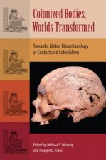 Colonized Bodies, Worlds Transformed: Toward a Global Bioarchaeology of Contact and Colonialism