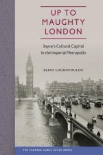 Up to Maughty London: Joyce's Cultural Capital in the Imperial Metropolis