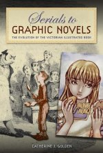 Serials to Graphic Novels: The Evolution of the Victorian Illustrated Book