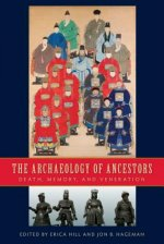 The Archaeology of Ancestors: Death, Memory, and Veneration