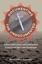 Documenting the Undocumented: Latino/A Narratives and Social Justice in the Era of Operation Gatekeeper