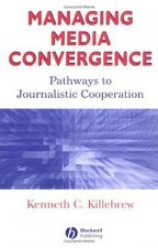 Managing Media Convergence: Pathways to Journalistic Cooperation