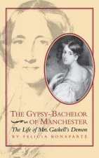 The Gypsy-Bachelor of Manchester: The Life of Mrs. Gaskell's Demon