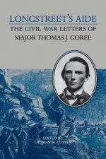Longstreet's Aide: The Civil War Letters of Major Thomas J Goree