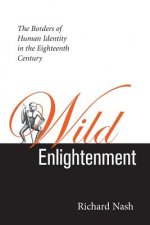 Wild Enlightenment: The Borders of Human Identity in the Eighteenth Century the Borders of Human Identity in the Eighteenth Century