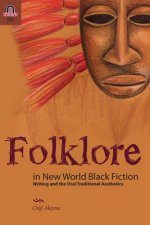 Folklore in New World Black Fiction: Writing and the Oral Traditional Aesthetics