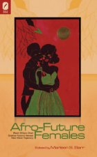Afro-Future Females: Black Writers Chart Science Fiction's Newest New-Wave Trajectory