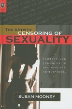 The Artistic Censoring of Sexuality: Fantasy and Judgment in the Twentieth-Century Novel