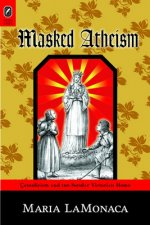 Masked Atheism: Catholicism and the Secular Victorian Home