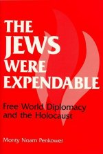 The Jews Were Expendable: Free World Diplomacy and the Holocaust