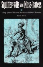 Squitter-Wits and Muse-Haters: Spenser, Sidney, Milton, and Renaissance Antipoetic Sentiment