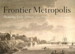 Frontier Metropolis: Picturing Early Detroit, 1701-1838