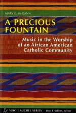 A Precious Fountain: Music in the Worship of an African American Catholic Community