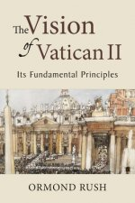 The Vision of Vatican II: Its Fundamental Principles