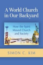 World Church in Our Backyard: How the Spirit Moved Church and Society