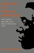 Africans on African Americans: The Creation and Uses of an African American Myth