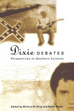 Dixie Debates: Perspectives on Southern Cultures
