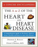 The A to Z of the Heart and Heart Disease: A Comprehensive Guide to the Heart--How to Keep It Healthy and How to Cope with Disease