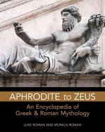 Aphrodite to Zeus: An Encyclopedia of Greek & Roman Mythology