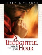 A Thoughtful Hour: Tracing the Final Footsteps of Jesus