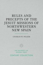 Rules and Precepts of the Jesuit Missions of Northwestern New Spain