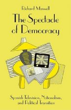 Spectacle of Democracy: Spanish Television, Nationalism, and Political Transition (Minnesota Archive Editions)