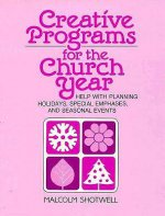 Creative Programs for the Church Year: Help with Planning Holidays, Special Emphases, and Seasonal Events