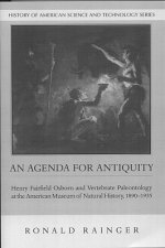 An Agenda for Antiquity: Henry Fairfield Osborn and Vertebrate Paleontology at the American Museum of Natural History, 1890-1935