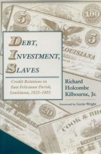 Debt, Investment, Slaves: Credit Relations in East Feliciana Parish, Louisiana, 1825-1885