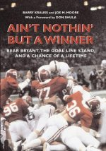 Ain't Nothin' But a Winner: Bear Bryant, the Goal Line Stand, and a Chance of a Lifetime
