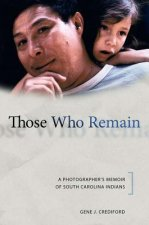 Those Who Remain: A Photographer's Memoir of South Carolina Indians
