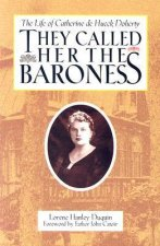 They Called Her the Baroness: The Life of Catherine de Hueck Doherty
