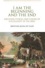 I Am the Beginning and the End: Creation Stories and Visions of Fulfillment in the Bible