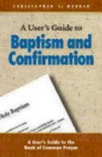 A User's Guide to Baptism and Confirmation