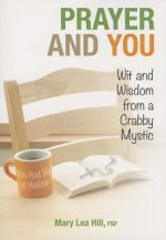 Prayer and You: Wit and Wisdom from a Crabby Mystic