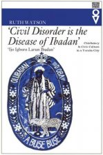 Civil Disorder Is the Disease of Ibadan: Chieftaincy & Civic Culture in a Yoruba City