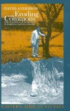 Eroding the Commons: The Politics of Ecology in Baringo, Kenya, 1890s-1963